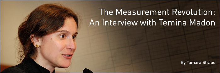 The Measurement Revolution: An Interview with Temina Madon